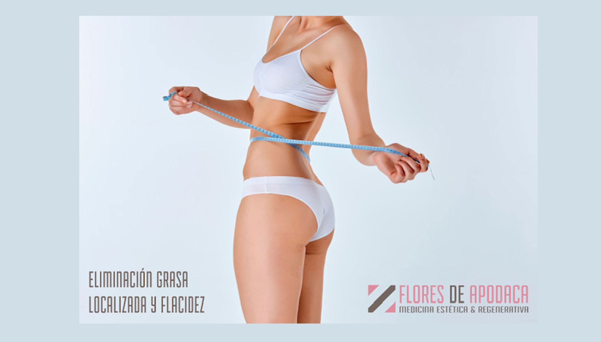 Eliminates localized fat - Clínica Doctora Flores de Apocada